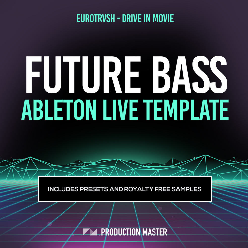Production Master Eurotrvsh Drive In Movie Future Bass Ableton